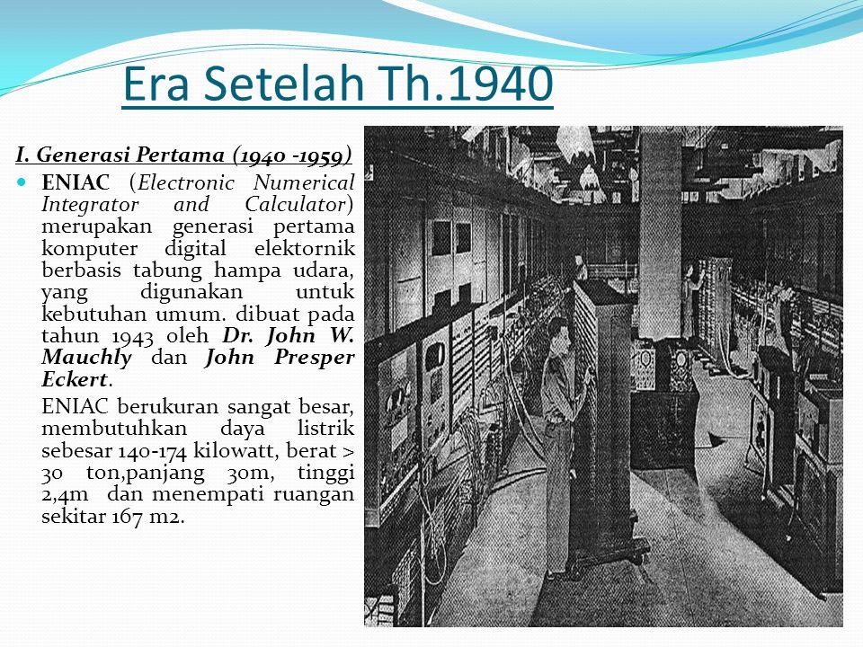 Era Setelah Th.1940 I. Generasi Pertama (1940 -1959) ENIAC (Electronic Numerical Integrator and Calculator) merupakan generasi pertama komputer digita