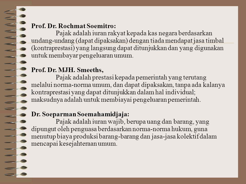 Prof. Dr. Rochmat Soemitro: Pajak adalah iuran rakyat kepada kas negara berdasarkan undang-undang (dapat dipaksakan) dengan tiada mendapat jasa timbal