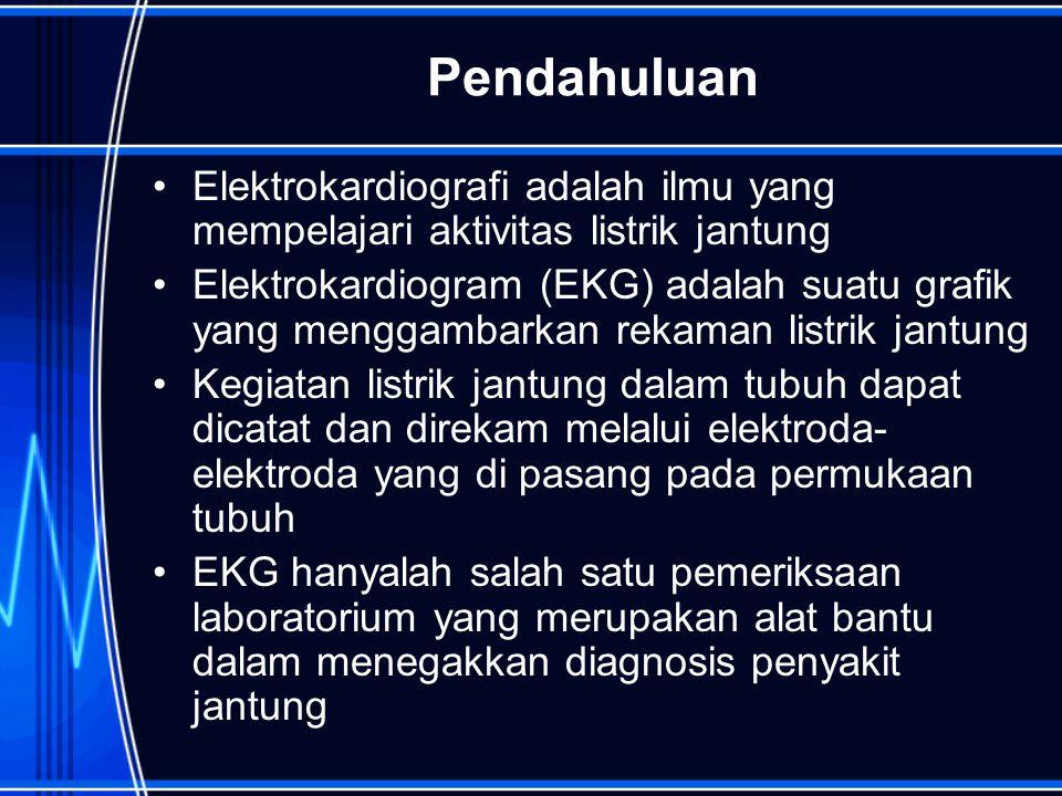 Pendahuluan Elektrokardiografi adalah ilmu yang mempelajari aktivitas listrik jantung Elektrokardiogram (EKG) adalah suatu grafik yang menggambarkan r