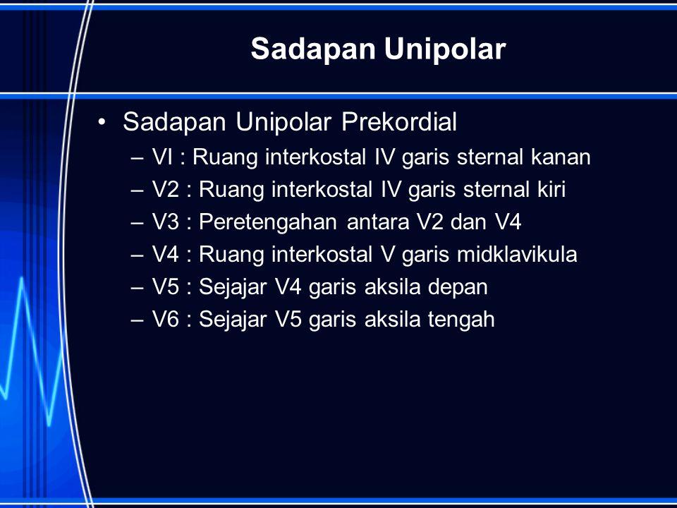 Sadapan Unipolar Sadapan Unipolar Prekordial –VI : Ruang interkostal IV garis sternal kanan –V2 : Ruang interkostal IV garis sternal kiri –V3 : Peretengahan antara V2 dan V4 –V4 : Ruang interkostal V garis midklavikula –V5 : Sejajar V4 garis aksila depan –V6 : Sejajar V5 garis aksila tengah