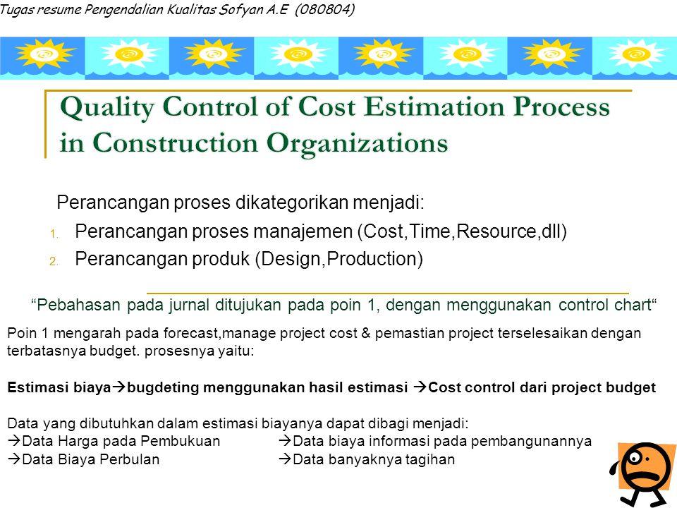 Perancangan proses dikategorikan menjadi: 1. Perancangan proses manajemen (Cost,Time,Resource,dll) 2. Perancangan produk (Design,Production) Tugas res