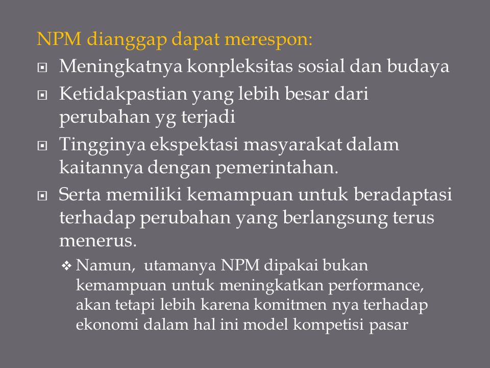 NPM dianggap dapat merespon:  Meningkatnya konpleksitas sosial dan budaya  Ketidakpastian yang lebih besar dari perubahan yg terjadi  Tingginya eks