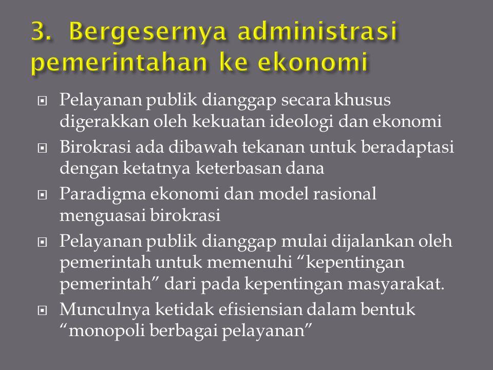  Pelayanan publik dianggap secara khusus digerakkan oleh kekuatan ideologi dan ekonomi  Birokrasi ada dibawah tekanan untuk beradaptasi dengan ketat
