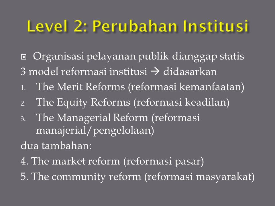  Organisasi pelayanan publik dianggap statis 3 model reformasi institusi  didasarkan 1. The Merit Reforms (reformasi kemanfaatan) 2. The Equity Refo
