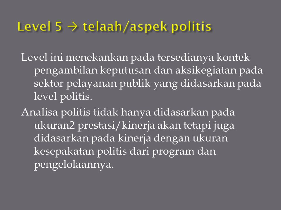Level ini menekankan pada tersedianya kontek pengambilan keputusan dan aksikegiatan pada sektor pelayanan publik yang didasarkan pada level politis. A