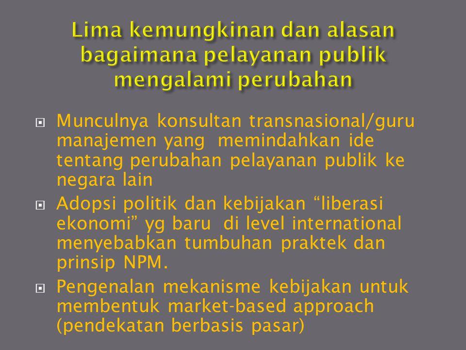  Munculnya konsultan transnasional/guru manajemen yang memindahkan ide tentang perubahan pelayanan publik ke negara lain  Adopsi politik dan kebijak