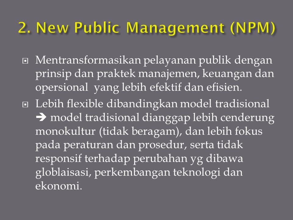  Mentransformasikan pelayanan publik dengan prinsip dan praktek manajemen, keuangan dan opersional yang lebih efektif dan efisien.  Lebih flexible d