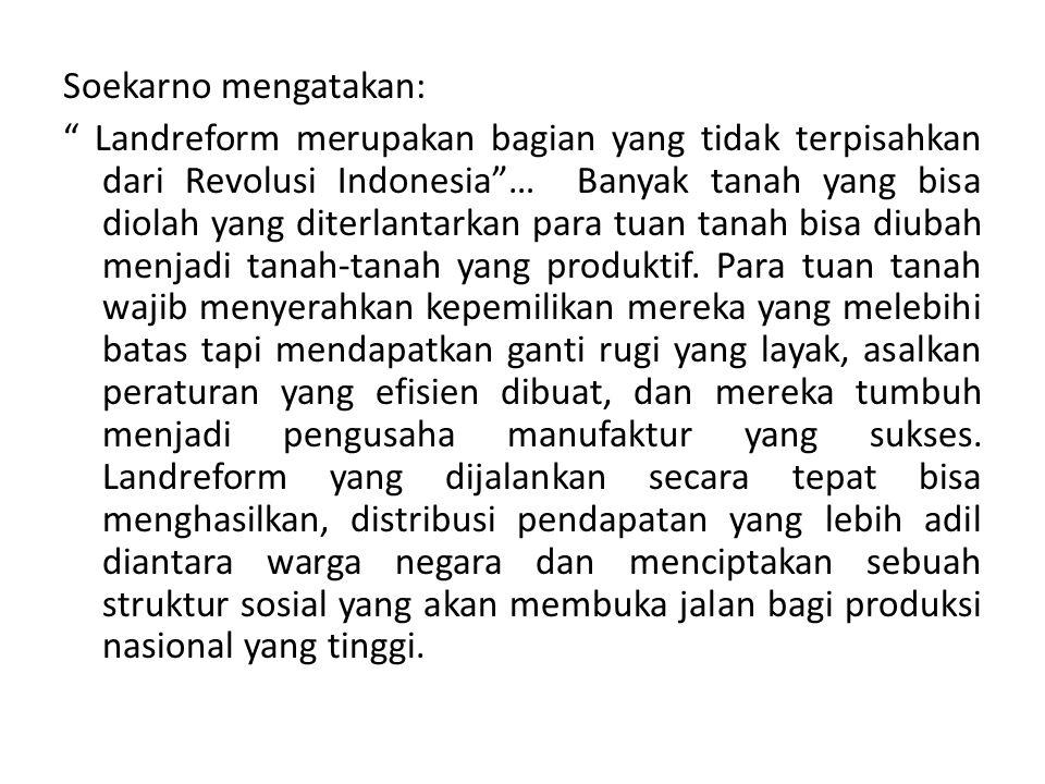 """Soekarno mengatakan: """" Landreform merupakan bagian yang tidak terpisahkan dari Revolusi Indonesia""""… Banyak tanah yang bisa diolah yang diterlantarkan"""