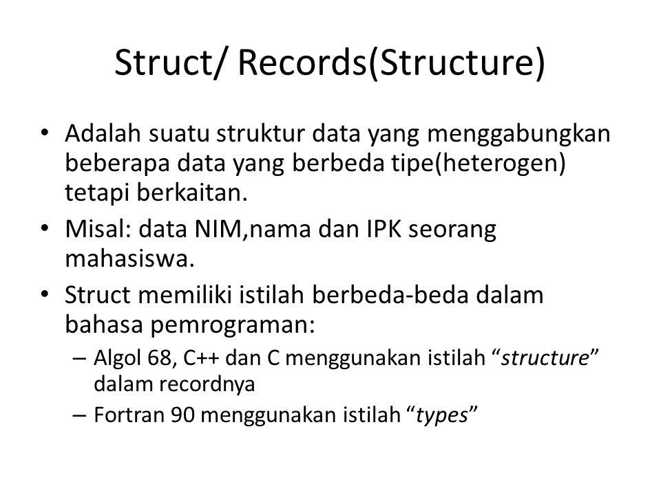 Struct/ Records(Structure) Adalah suatu struktur data yang menggabungkan beberapa data yang berbeda tipe(heterogen) tetapi berkaitan.