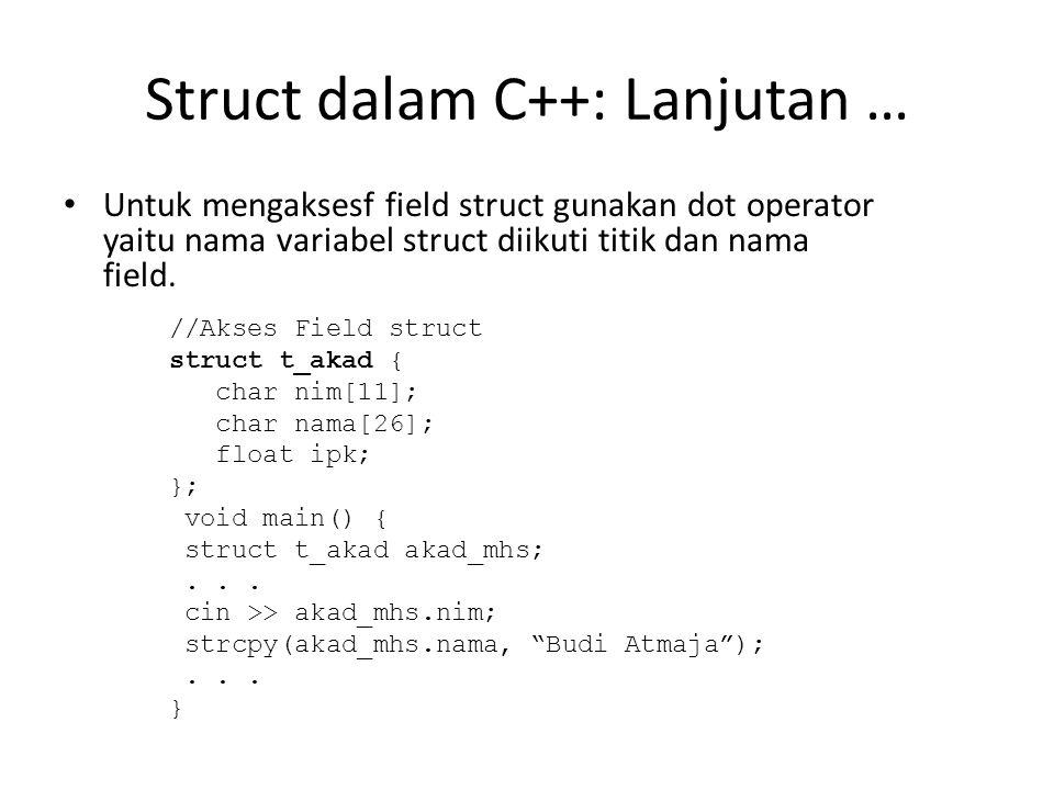 Struct dalam C++: Lanjutan … Untuk mengaksesf field struct gunakan dot operator yaitu nama variabel struct diikuti titik dan nama field.
