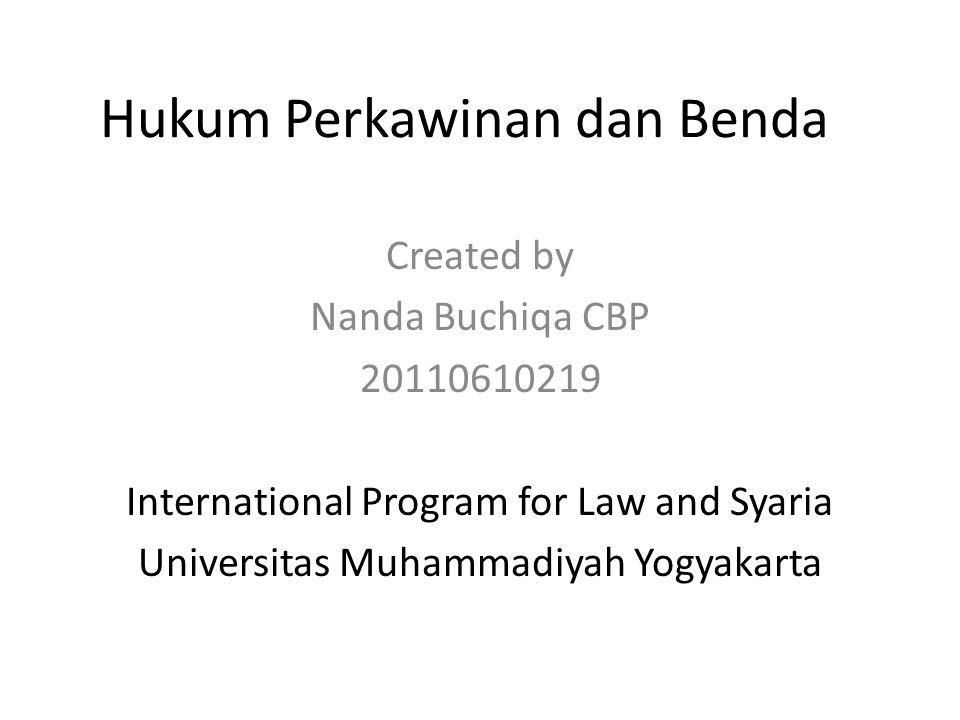 Hukum Perkawinan dan Benda Created by Nanda Buchiqa CBP 20110610219 International Program for Law and Syaria Universitas Muhammadiyah Yogyakarta