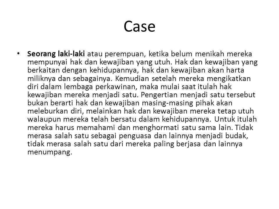 Case Seorang laki-laki atau perempuan, ketika belum menikah mereka mempunyai hak dan kewajiban yang utuh.