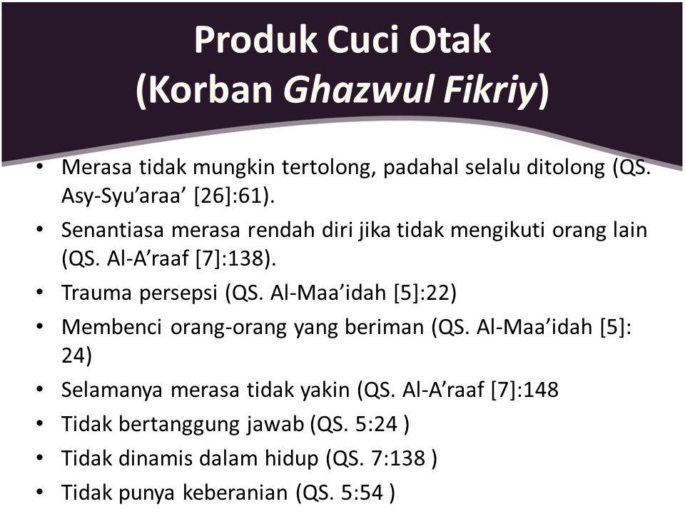 Produk Cuci Otak (Korban Ghazwul Fikriy) Merasa tidak mungkin tertolong, padahal selalu ditolong (QS. Asy-Syu'araa' [26]:61). Senantiasa merasa rendah