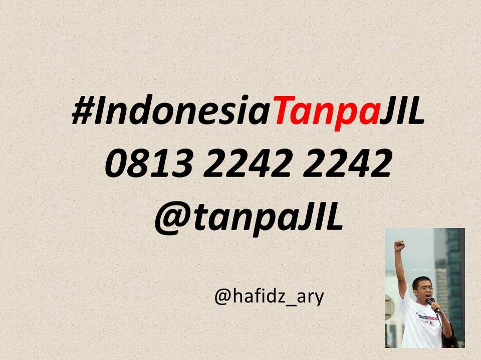 #IndonesiaTanpaJIL 0813 2242 2242 @tanpaJIL @hafidz_ary