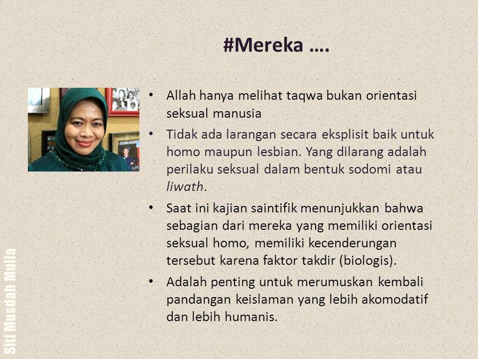 Siti Musdah Mulia #Mereka …. Allah hanya melihat taqwa bukan orientasi seksual manusia Tidak ada larangan secara eksplisit baik untuk homo maupun lesb