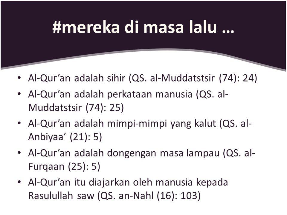 #mereka di masa lalu … Al-Qur'an adalah sihir (QS. al-Muddatstsir (74): 24) Al-Qur'an adalah perkataan manusia (QS. al- Muddatstsir (74): 25) Al-Qur'a