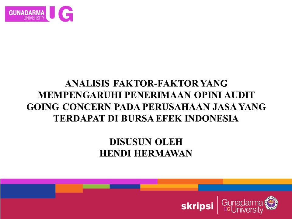 ANALISIS FAKTOR-FAKTOR YANG MEMPENGARUHI PENERIMAAN OPINI AUDIT GOING CONCERN PADA PERUSAHAAN JASA YANG TERDAPAT DI BURSA EFEK INDONESIA DISUSUN OLEH