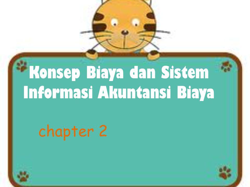 Konsep Biaya dan Sistem Informasi Akuntansi Biaya chapter 2