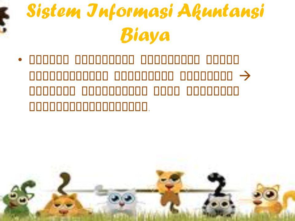 Sistem Informasi Akuntansi Biaya Sistem Informasi Akuntansi Biaya mencerminkan pembagian otoritas  manajer individual bisa dimintai pertanggungjawaba