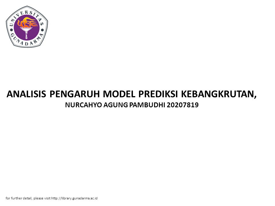 ANALISIS PENGARUH MODEL PREDIKSI KEBANGKRUTAN, NURCAHYO AGUNG PAMBUDHI 20207819 for further detail, please visit http://library.gunadarma.ac.id
