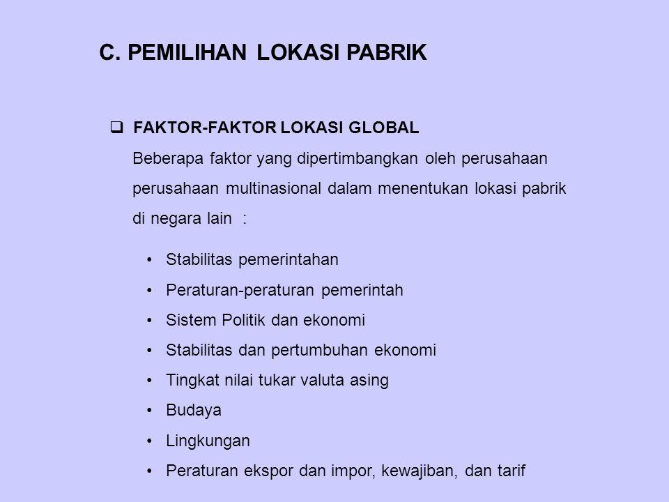 C. PEMILIHAN LOKASI PABRIK  FAKTOR-FAKTOR LOKASI GLOBAL Beberapa faktor yang dipertimbangkan oleh perusahaan perusahaan multinasional dalam menentuka