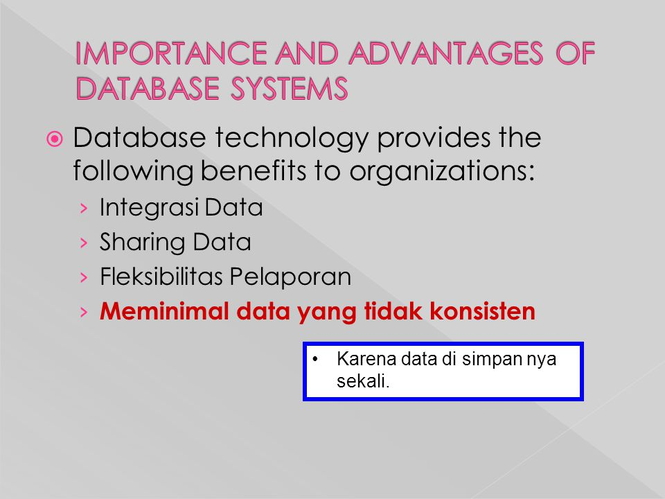  Database technology provides the following benefits to organizations: › Integrasi Data › Sharing Data › Fleksibilitas Pelaporan › Meminimal data yan