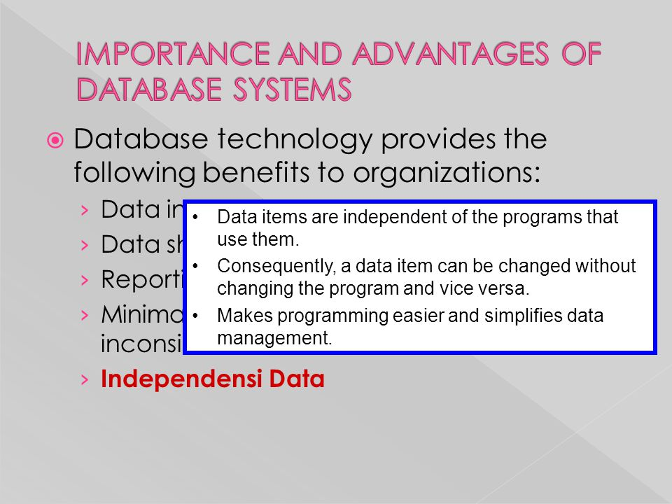  Database technology provides the following benefits to organizations: › Data integration › Data sharing › Reporting flexibility › Minimal data redun