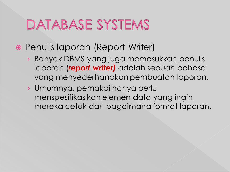  Penulis laporan (Report Writer) › Banyak DBMS yang juga memasukkan penulis laporan ( report writer) adalah sebuah bahasa yang menyederhanakan pembuatan laporan.