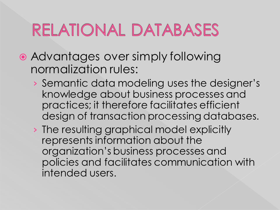 Advantages over simply following normalization rules: › Semantic data modeling uses the designer's knowledge about business processes and practices;