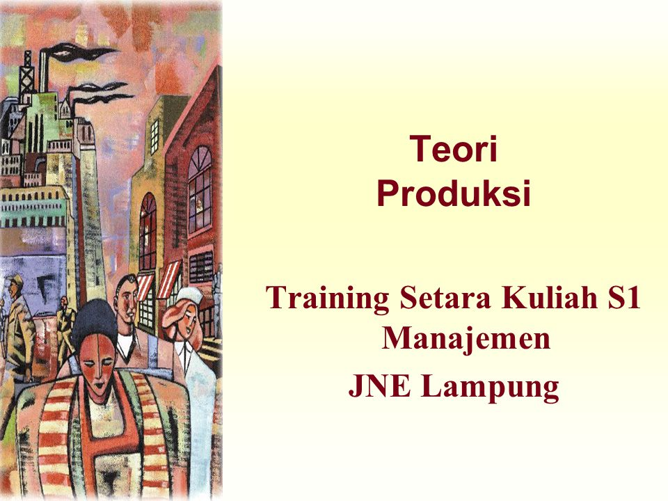 Teori Produksi Training Setara Kuliah S1 Manajemen JNE Lampung