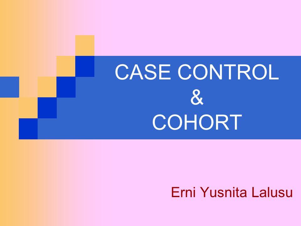 CASE CONTROL & COHORT Erni Yusnita Lalusu