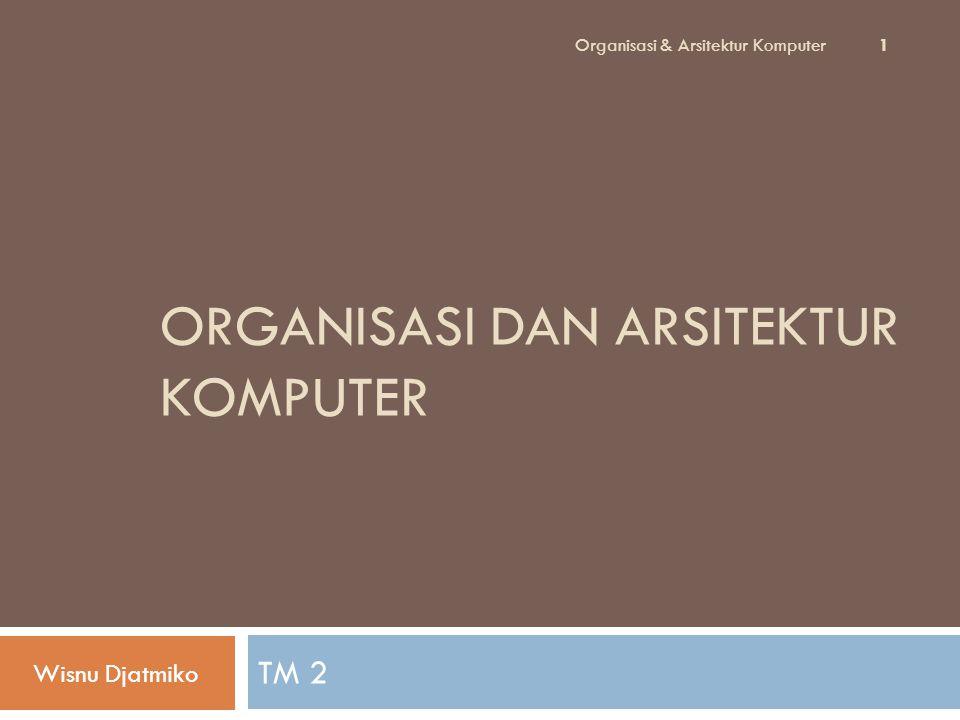 ORGANISASI DAN ARSITEKTUR KOMPUTER TM 2 Wisnu Djatmiko 1 Organisasi & Arsitektur Komputer