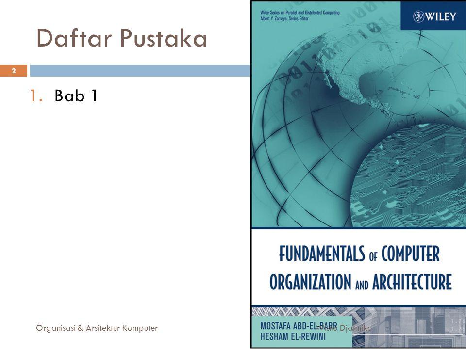 Daftar Pustaka Organisasi & Arsitektur Komputer 2 1.Bab 1 Wisnu Djatmiko