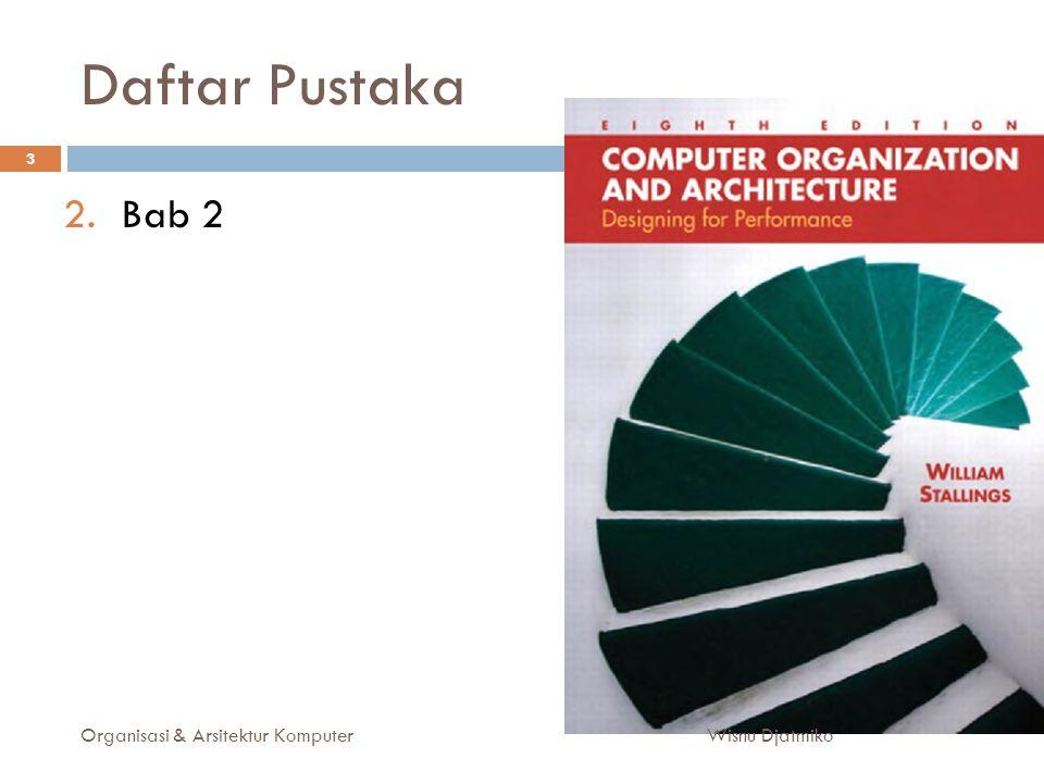 Daftar Pustaka Organisasi & Arsitektur Komputer 3 2.Bab 2 Wisnu Djatmiko