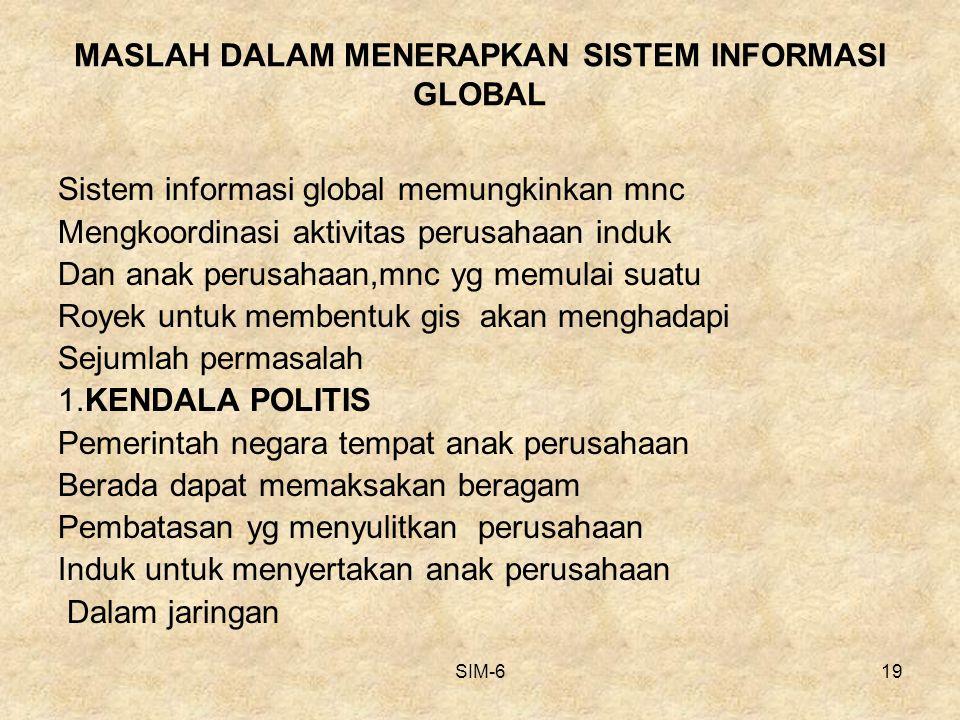 SIM-619 MASLAH DALAM MENERAPKAN SISTEM INFORMASI GLOBAL Sistem informasi global memungkinkan mnc Mengkoordinasi aktivitas perusahaan induk Dan anak pe