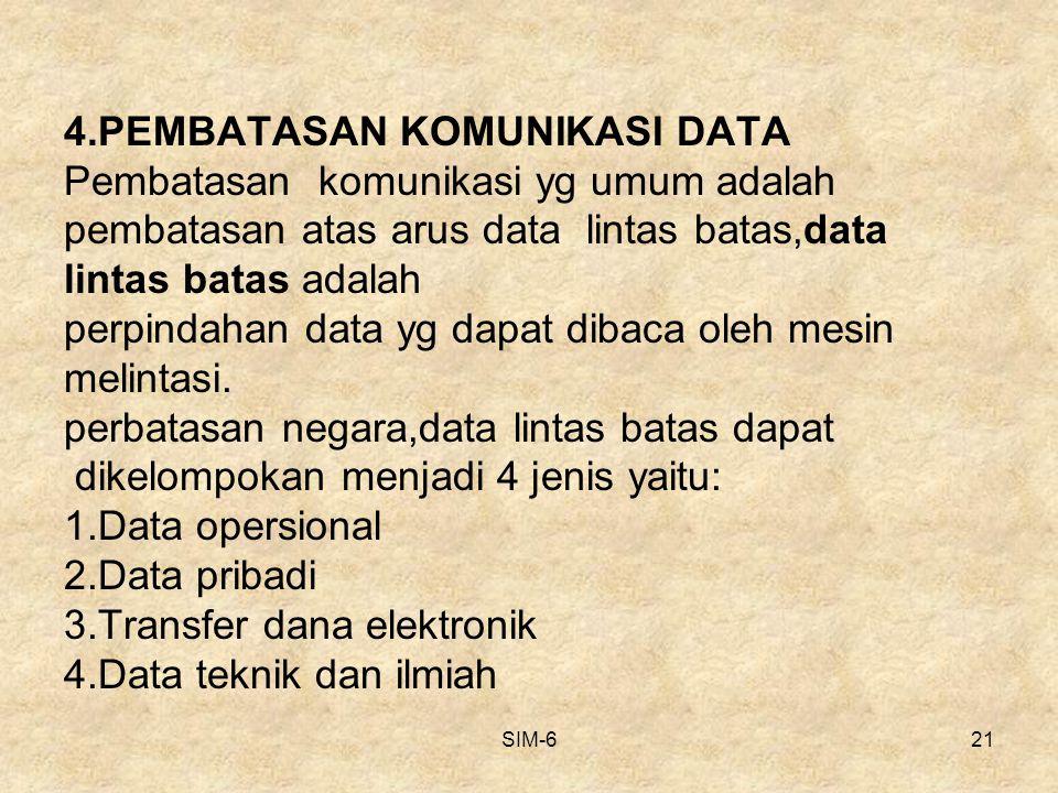 SIM-621 4.PEMBATASAN KOMUNIKASI DATA Pembatasan komunikasi yg umum adalah pembatasan atas arus data lintas batas,data lintas batas adalah perpindahan