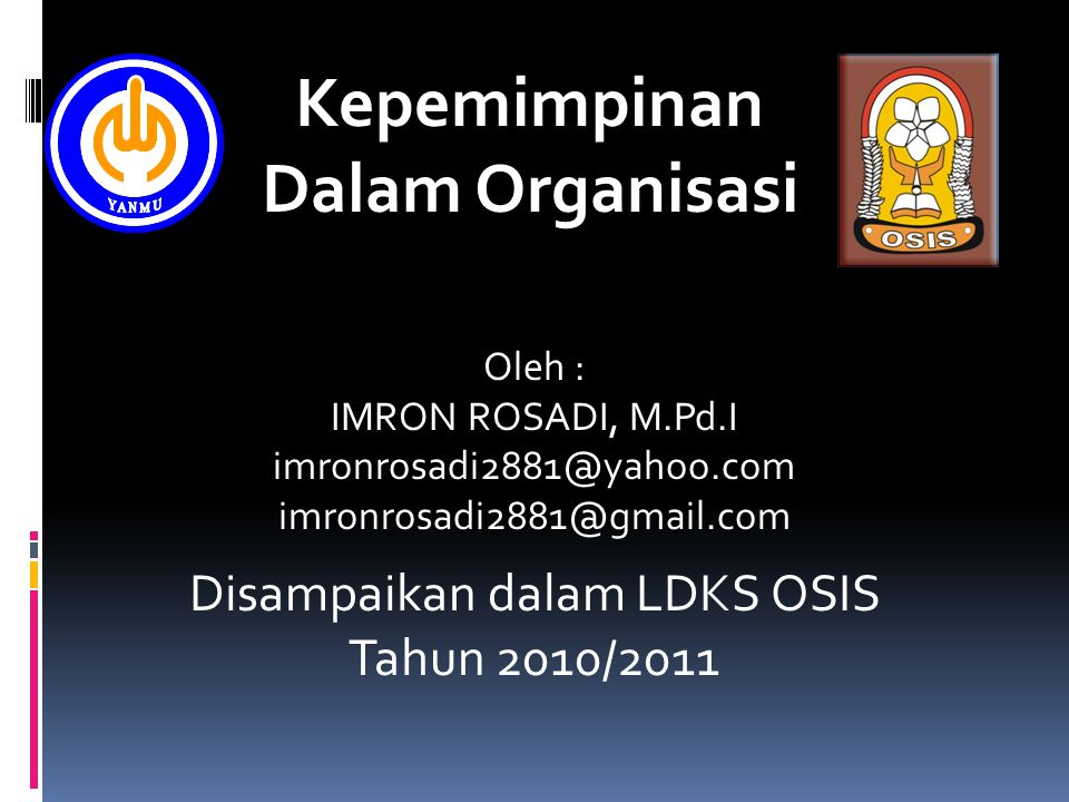 Oleh : IMRON ROSADI, M.Pd.I imronrosadi2881@yahoo.com imronrosadi2881@gmail.com Kepemimpinan Dalam Organisasi Disampaikan dalam LDKS OSIS Tahun 2010/2