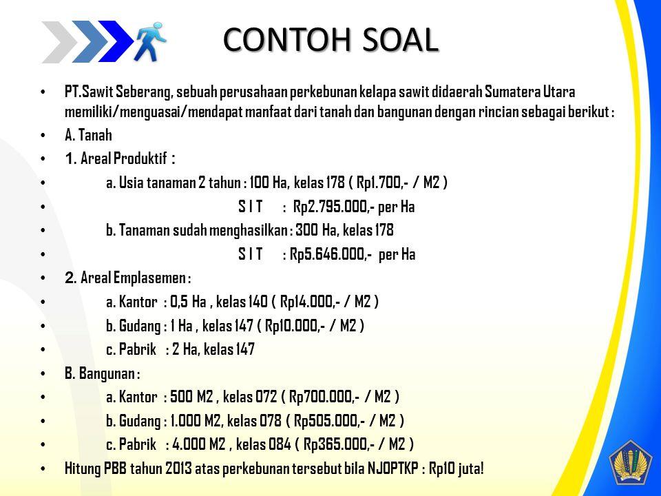CONTOH SOAL 5 PT.Sawit Seberang, sebuah perusahaan perkebunan kelapa sawit didaerah Sumatera Utara memiliki/menguasai/mendapat manfaat dari tanah dan