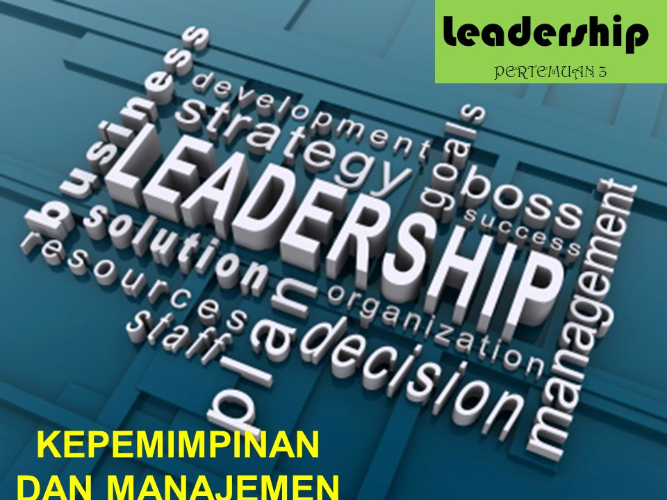 KEPEMIMPINAN DAN MANAJEMEN Leadership PERTEMUAN 3