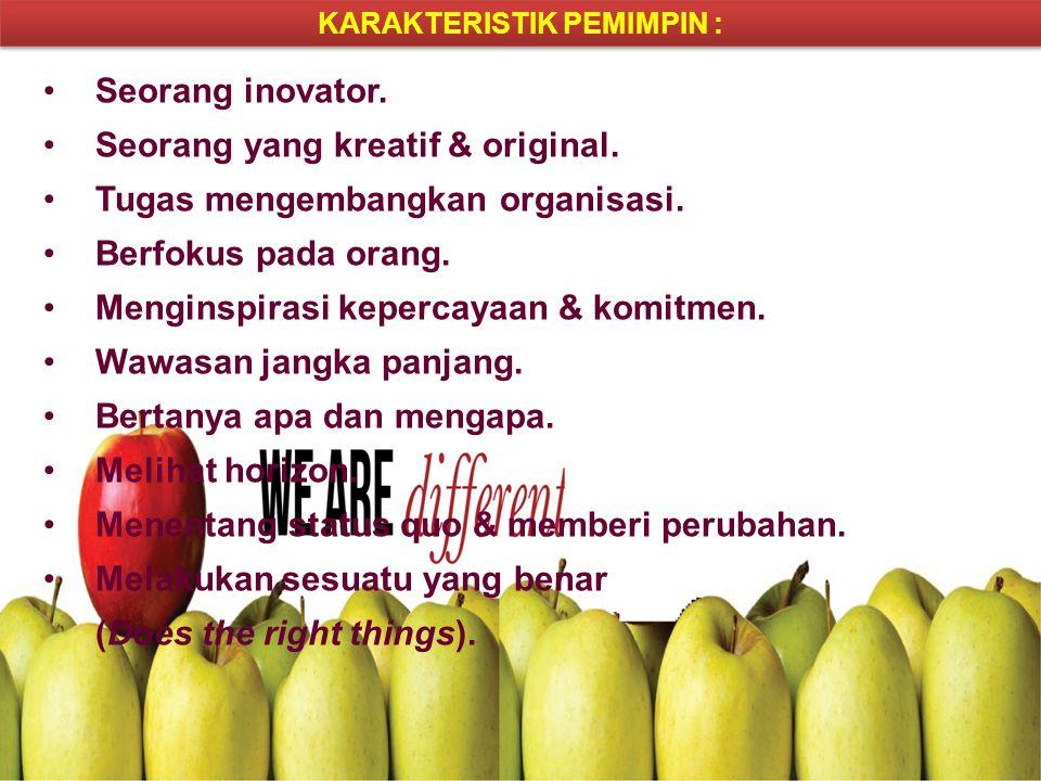 KARAKTERISTIK PEMIMPIN : Seorang inovator. Seorang yang kreatif & original. Tugas mengembangkan organisasi. Berfokus pada orang. Menginspirasi keperca