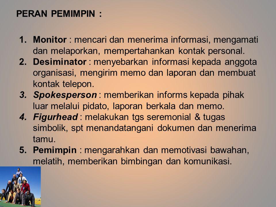 1.Monitor : mencari dan menerima informasi, mengamati dan melaporkan, mempertahankan kontak personal. 2.Desiminator : menyebarkan informasi kepada ang