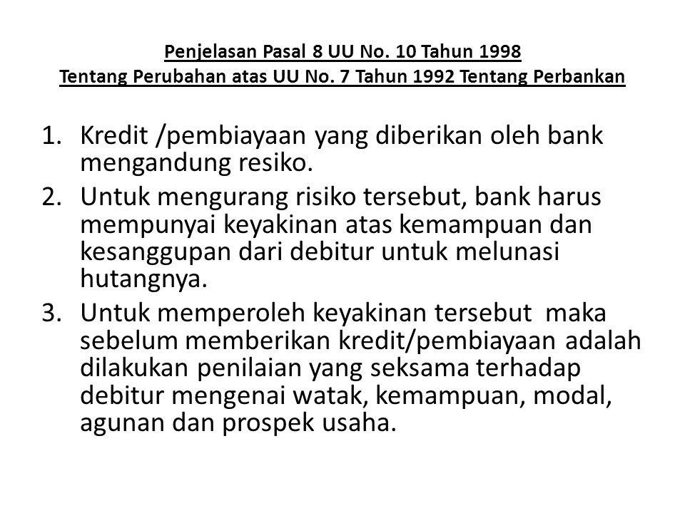 Penjelasan Pasal 8 UU No. 10 Tahun 1998 Tentang Perubahan atas UU No. 7 Tahun 1992 Tentang Perbankan 1.Kredit /pembiayaan yang diberikan oleh bank men
