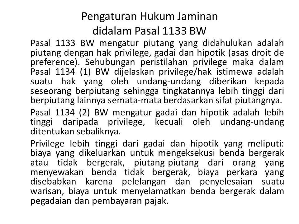 Pengaturan Hukum Jaminan didalam Pasal 1133 BW Pasal 1133 BW mengatur piutang yang didahulukan adalah piutang dengan hak privilege, gadai dan hipotik