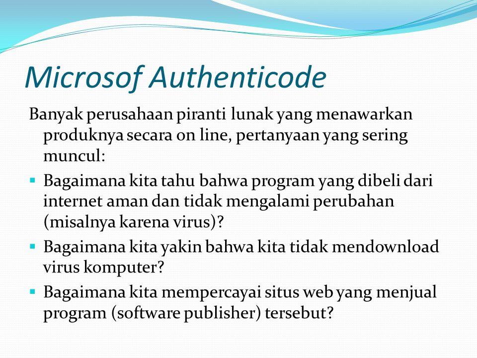 Microsof Authenticode Banyak perusahaan piranti lunak yang menawarkan produknya secara on line, pertanyaan yang sering muncul:  Bagaimana kita tahu b