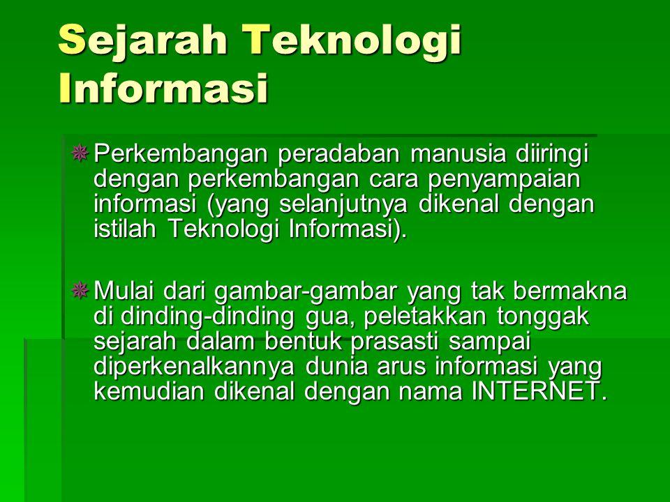 Sejarah Teknologi Informasi  Perkembangan peradaban manusia diiringi dengan perkembangan cara penyampaian informasi (yang selanjutnya dikenal dengan istilah Teknologi Informasi).