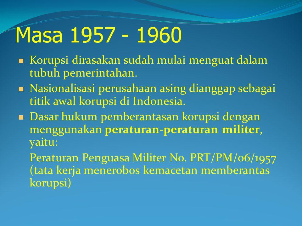 Masa 1957 - 1960 Korupsi dirasakan sudah mulai menguat dalam tubuh pemerintahan.