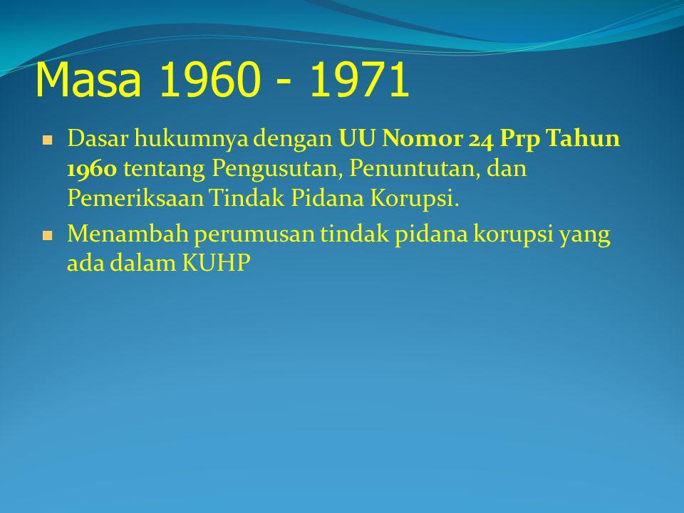 Masa 1960 - 1971 Dasar hukumnya dengan UU Nomor 24 Prp Tahun 1960 tentang Pengusutan, Penuntutan, dan Pemeriksaan Tindak Pidana Korupsi.