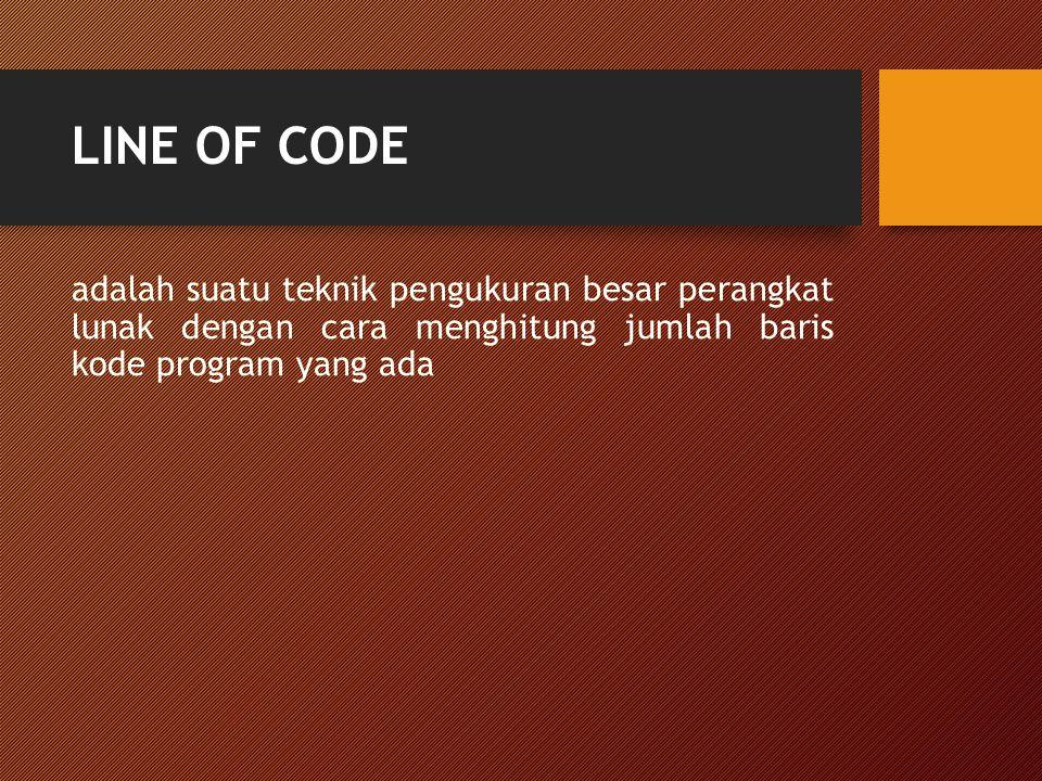 LINE OF CODE adalah suatu teknik pengukuran besar perangkat lunak dengan cara menghitung jumlah baris kode program yang ada