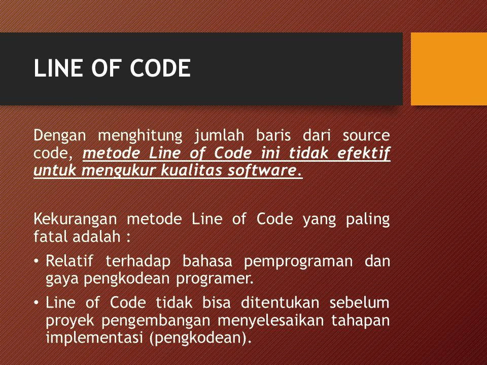 LINE OF CODE Dengan menghitung jumlah baris dari source code, metode Line of Code ini tidak efektif untuk mengukur kualitas software. Kekurangan metod