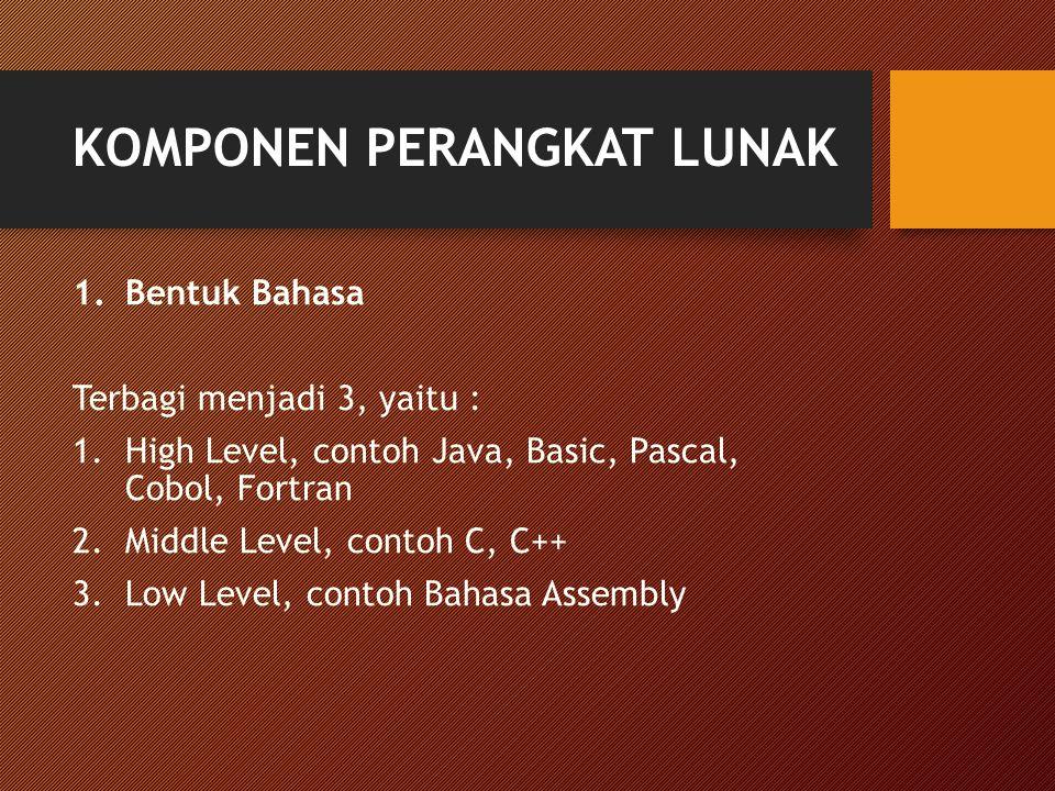 KOMPONEN PERANGKAT LUNAK 1.Bentuk Bahasa Terbagi menjadi 3, yaitu : 1.High Level, contoh Java, Basic, Pascal, Cobol, Fortran 2.Middle Level, contoh C,